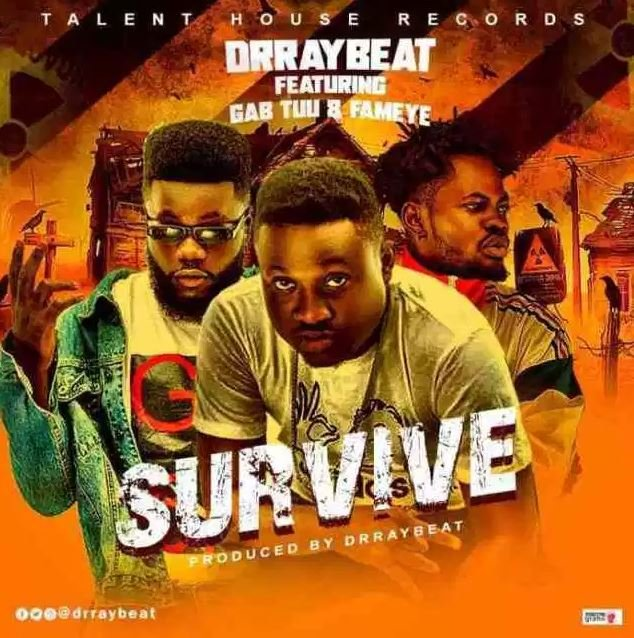 Dr Ray Beat – Survive Ft. Fameye x Gab Tuu