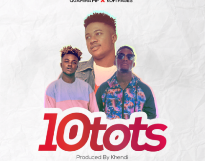 Mr. Eskay ft Quamina Mp & Kofi Pages – 10 Tots (Prod. by Khendi)