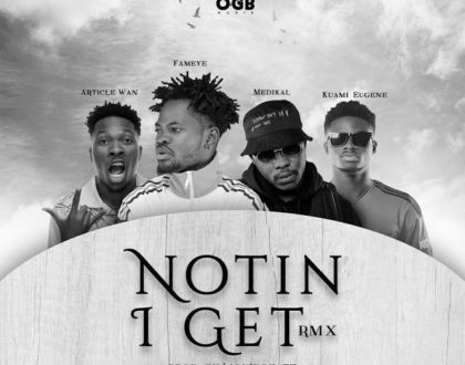 Fameye ft. Article Wan x Kuami Eugene x Medikal – Notin I Get Remix