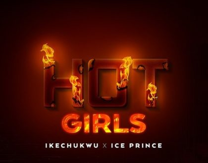 Ikechukwu – Hot Girls Ft. Ice Prince