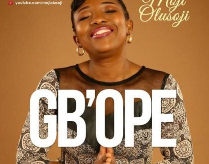 Moji Olusoji – Gb'ope(Audio Lyrics + Audio Download)