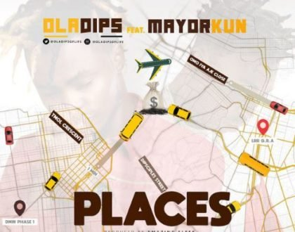 Oladips – Places Ft. Mayorkun (Prod. By Amazing Sleek)