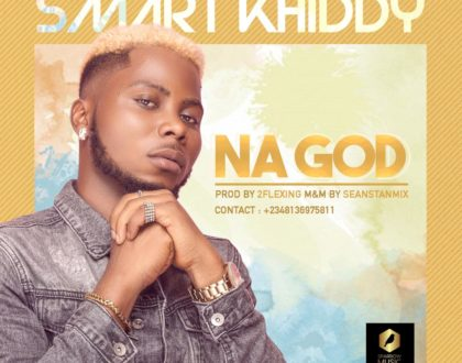 NEW AUDIO: Smart Khiddy – Na God