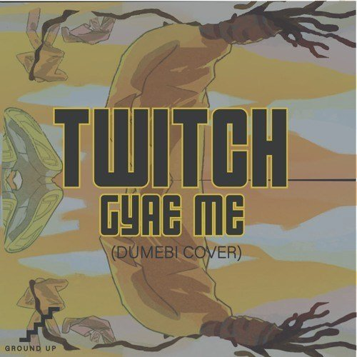 Twitch – Gyae Me (Dumebi Cover)
