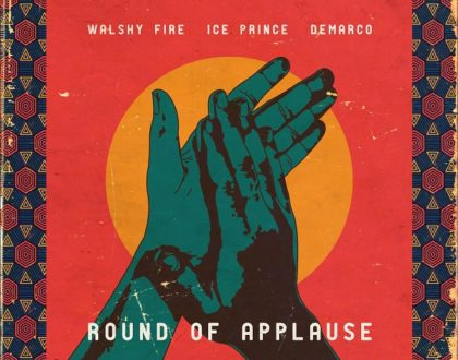 WALSHY FIRE – ROUND OF APPLAUSE FT. ICE PRINCE & DEMARCO