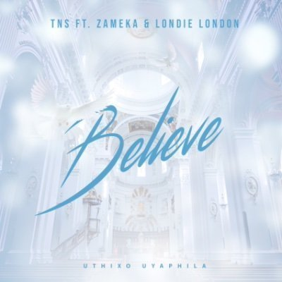 TNS – Believe ft. Zameka & Londie London