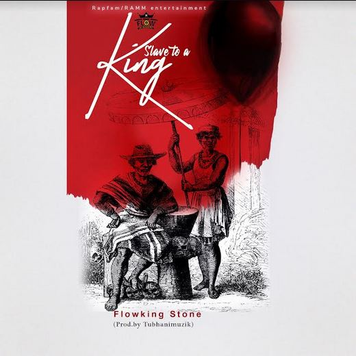 Flowking Stone – Slave to a King (Prod By TubhaniMuzik)