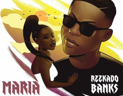 "Reekado Banks – ""Maria"" (Prod. By Young John)"