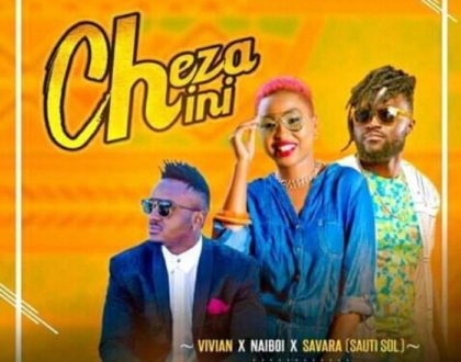 Vivian – Cheza Chini ft. Naiboi and Savara (Sauti Sol)