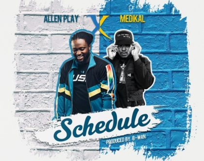 Allen Play Ft Medikal - Schedule(Prod. By B-Wan)