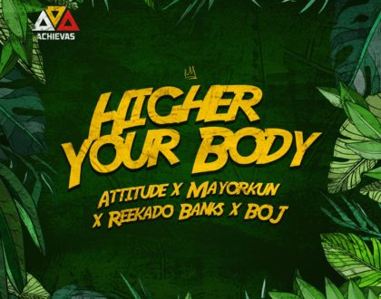 Attitude ft. Mayorkun, Reekado Banks & BOJ – Higher Your Body