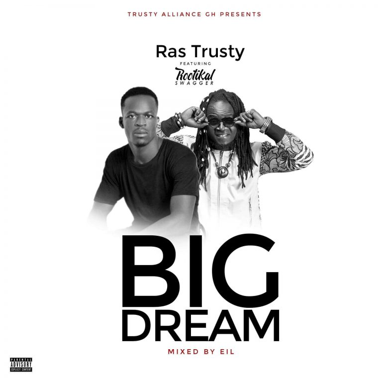 DOWNLOAD MP3: Rus Trusty - Big Dreams Ft  Rootikal Swagger - Ghafla!
