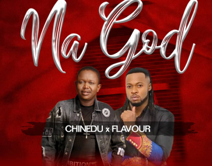 Chinedu ft. Flavour - Na God ( Prod. by SELEBOBO )