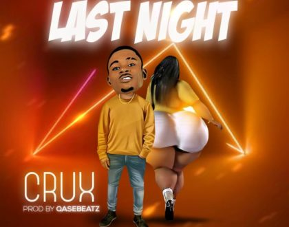 Crux – Last Night(Prod. By QaseBeatz)