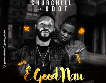 Churchill x Qdot – E Good Nau (Remix)