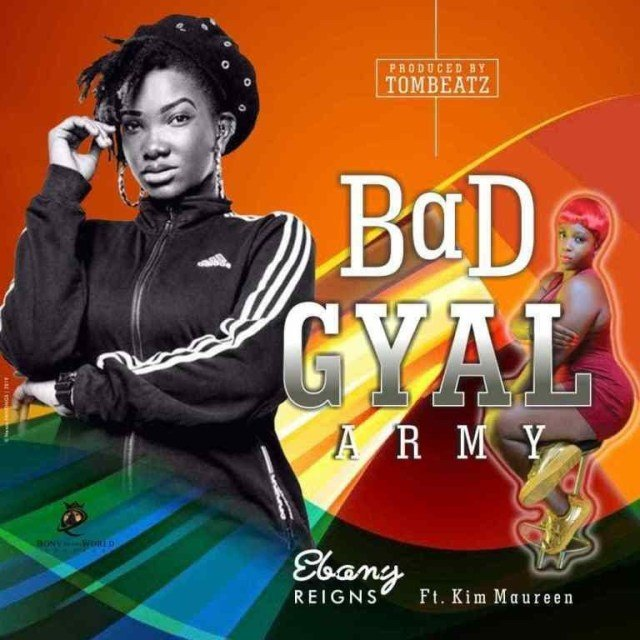Ebony – Bad Gyal Army ft. Kim Maureen (Prod. By Tombeatz)