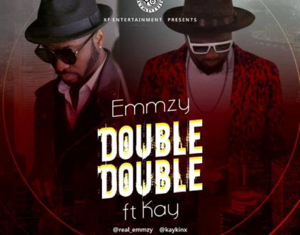 Emmzy Ft. Kay – Double Double