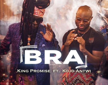 King Promise ft Kojo Antwi - Bra