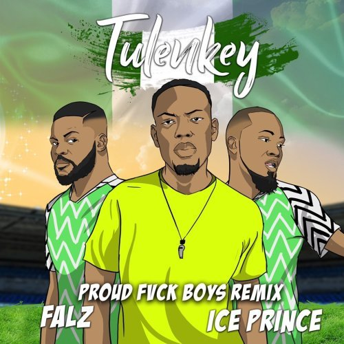 DOWNLOAD MP3: Tulenkey - Proud Fvck Boys Ft  Ice Prince