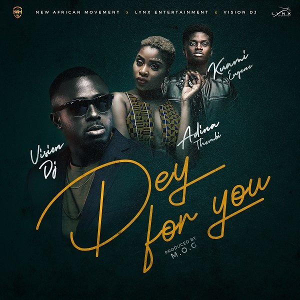 Vision DJ – Dey For You ft. Kuami Eugene, Adina