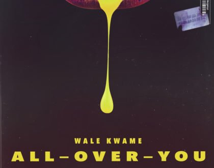 Wale Kwame ft. Davido & Kwesi Arthur – All Over You (Prod. by Shizzi)