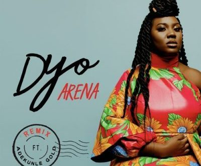 Dyo ft. Adekunle Gold – Arena (Remix)(Audio+ Video)