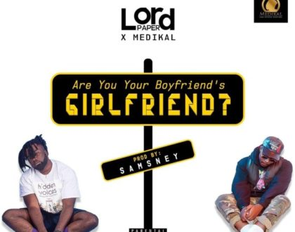 Lord Paper ft. Medikal – Are Your Boyfriend's Girlfriend? (prod. by: Samsney)