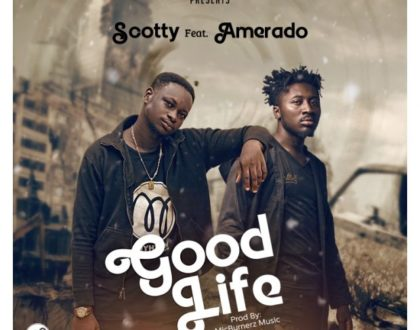 Scotty – Good Life ft. Amerado (Prod. by MicBurnerz Music)