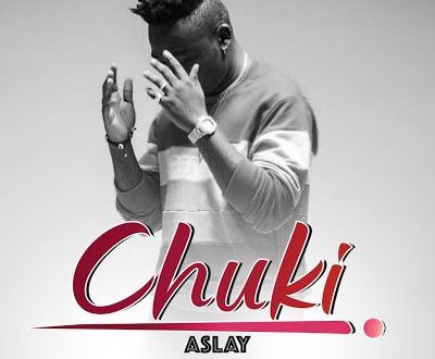 NEW MUSIC| Aslay - CHUKI