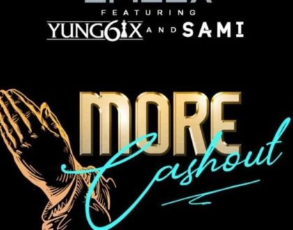 Erigga ft Yung6ix and Sami - More Cash Out