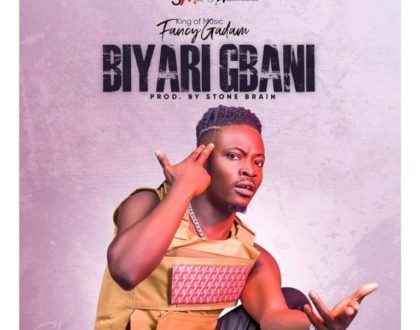 Fancy Gadam – Biyari Gbani (Prod. by Stone B)