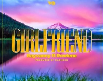 Rayvanny Ft Rowlene - Girlfriend