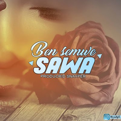 New Music| Bensemwe - Sawa