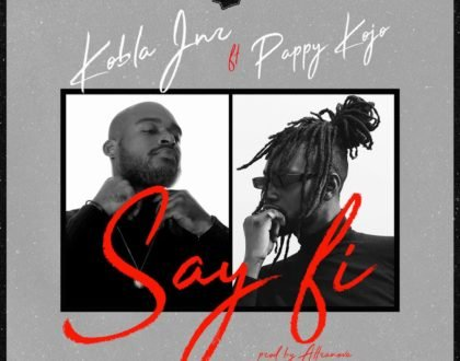 Kobla Jnr ft. Pappy Kojo – Say Fi
