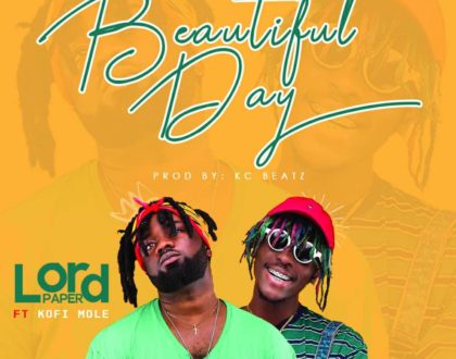 Lord Paper ft. Kofi Mole – Beautiful Day (Prod. by KC Beatz)