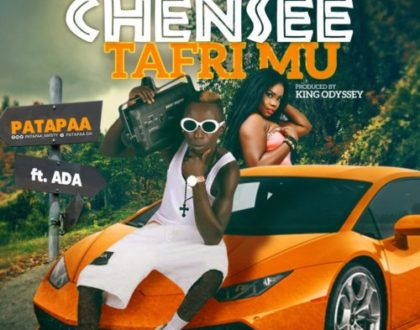Patapaa Ft. Ada - Chensee Tafrimu(Prod. By King Odessey)