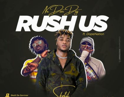 Sketil ft. DopeNation - Na Dem Dey Rush Us (Prod. By NyceBeat)