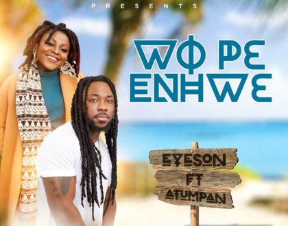 Eyeson ft Atumpan – Wope Enhwe (Prod By Chensee Beats)