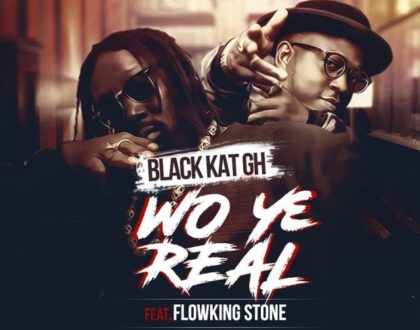 Black Kat Gh – Wo Ye Real ft. FlowKing Stone