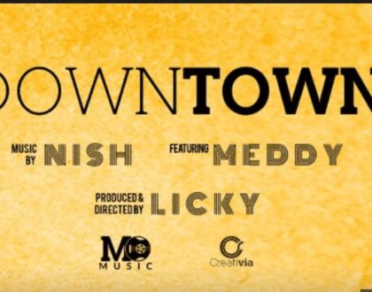 Meddy ft Nish – Downtown