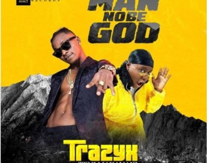 Trazyx Ft. Teni – Man No be God