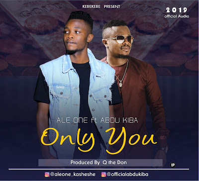 Ale One Ft. Abdu Kiba - Only YOU