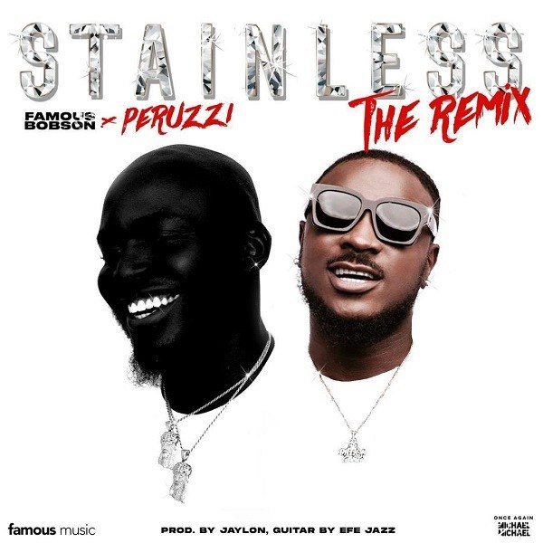 Famous Bobson – Stainless (Remix) ft. Peruzzi