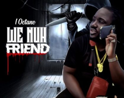 I-Octane – We Nuh Friend