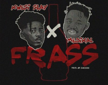 Kwesi Slay – Frass ft. Medikal (Prod. by Chensee Beatz)