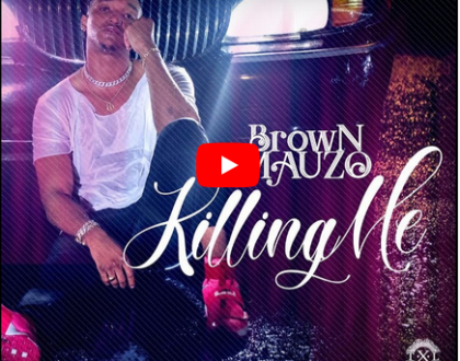 Brown Mauzo -killing me
