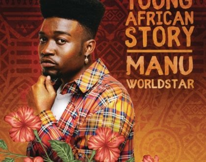 Manu WorldStar – Young African Story