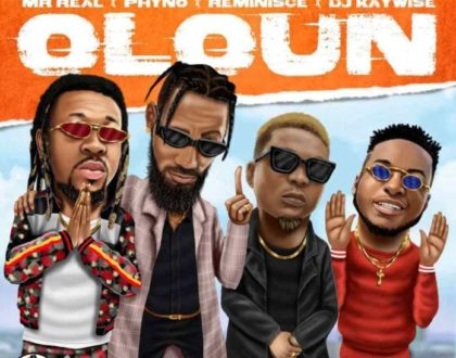 Mr. Real – Oloun ft. Phyno, Reminisce & DJ Kaywise