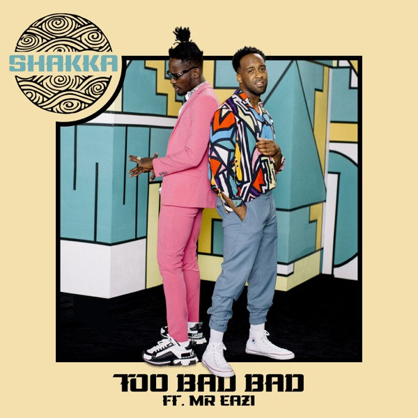 Shakka Ft. Mr Eazi – Too Bad Bad