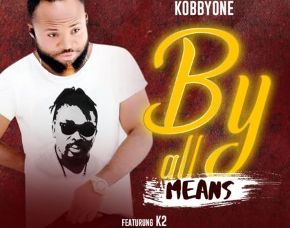 Kobby One – By All Means ft. K2 (Prod. by Drray Beatz)